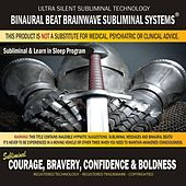Courage, Bravery, Confidence & Boldness: Combination of Subliminal & Learning While Sleeping Program (Positive Affirmations, Isochronic Tones & Binaural Beats) by Binaural Beat Brainwave Subliminal Systems