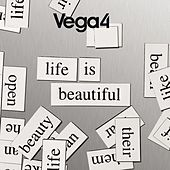 Life Is Beautiful by Vega 4