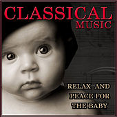 Classical Music. Relax and Peace for the Baby by Various Artists