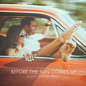 Before the Sun Comes Up by John David Kent