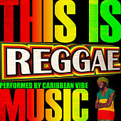This Is Reggae Music by Caribbean Vibe