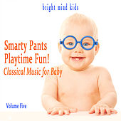 Smarty Pants Playtime Fun: Classical Music for Baby (Bright Mind Kids), Vol. 5 by Various Artists