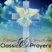 Gospel Classics & Christian Prayers von Various Artists