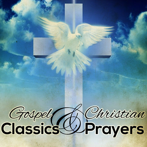 Gospel Classics & Christian Prayers by Various Artists