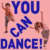 You Can Dance! - Fun Songs to Get Your Children Moving and Exercising! by Various Artists