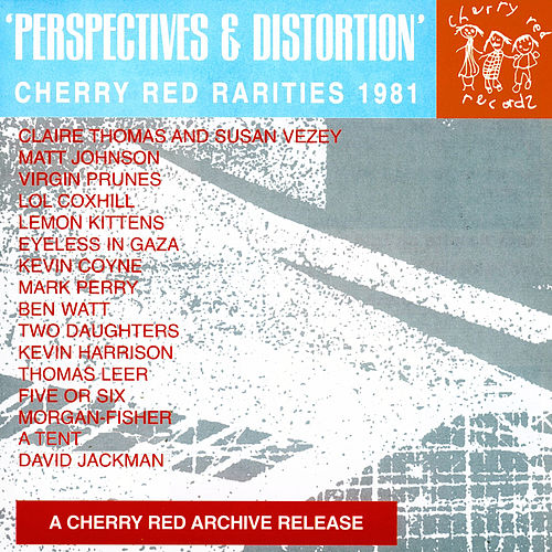 Perspectives and Distortion: Cherry Red Rarities 1981 by Various Artists