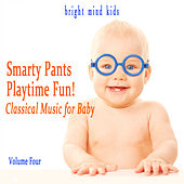 Smarty Pants Playtime Fun: Classical Music for Baby (Bright Mind Kids), Vol. 4 by Various Artists