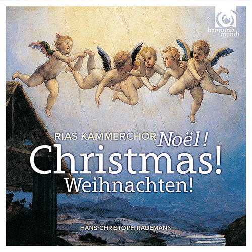 Christmas! Noël!  Weinachten! by RIAS Kammerchor and Hans-Christoph Rademann
