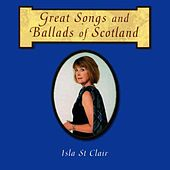 Great Songs and Ballads Of Scotland by Isla St. Clair