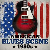 American Blues Scene 1980s by Various Artists