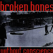 Without Conscience by Broken Bones