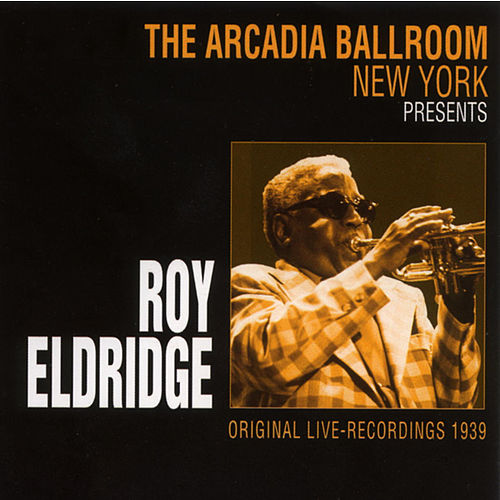 The Arcadia Ballroom New York Presents Roy Eldridge by Roy Eldridge