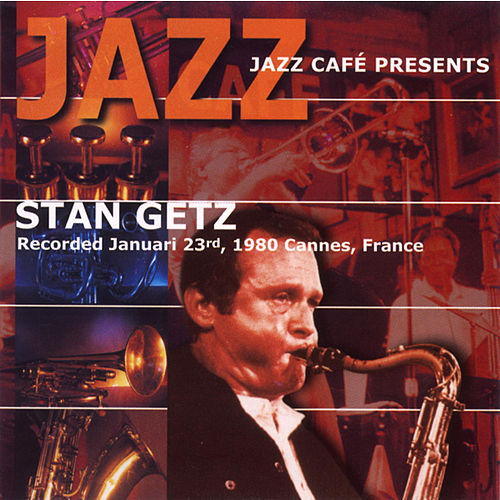 Jazz Cafe Presents Stan Getz by Stan Getz