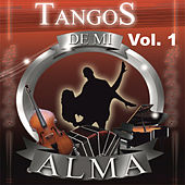Tangos de Mi Alma, Vol. 1 by Various Artists