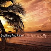 Soothing and Relaxing Underground Music, Vol. 2 by Various Artists