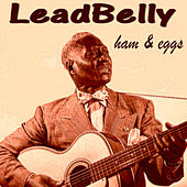 Ham & Eggs by Leadbelly