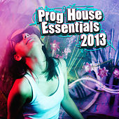 Prog House Essentials 2013 by Various Artists