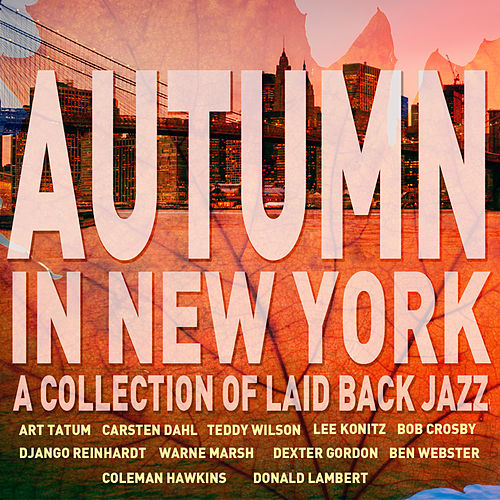 Autumn in New York - A Collection of Laid Back Jazz: Songs of Django Reinhardt, Teddy Wilson, Coleman Hawkins, And More! by Various Artists