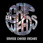 Strange Change Machine by The Grip Weeds