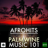 Afrohits Palmwine Music 101 by Various Artists