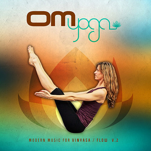 Om Yoga, Vol. 2 – Modern Music for Vinyasa / Flow by Various Artists