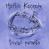 Martin Kennedy: Trivial Pursuits by Various Artists