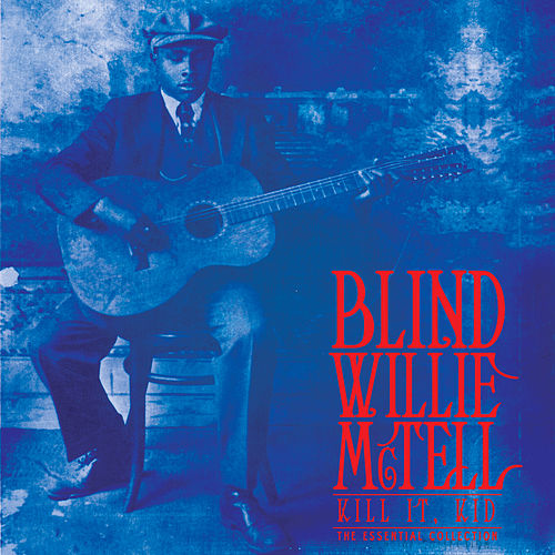 Kill It Kid, The Essential Collection by Blind Willie McTell