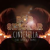 Cinderella (She Said Her Name) by Bob Sinclar