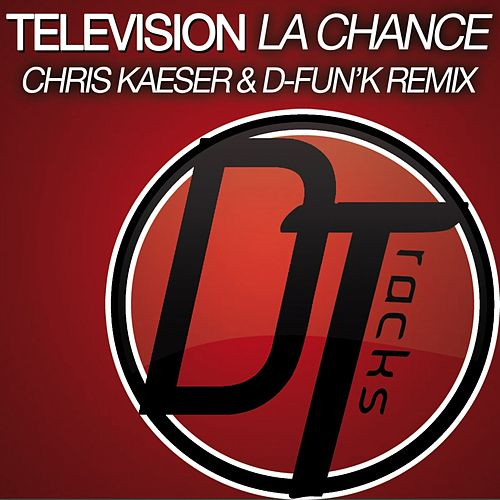 La chance (Chris Kaeser & D-fun'K Remix) von Television