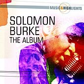Music & Highlights: Solomon Burke - The Album by Solomon Burke