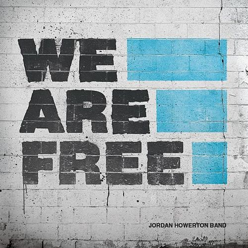 We Are Free by Jordan Howerton Band