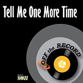 Tell Me One More Time by Off the Record