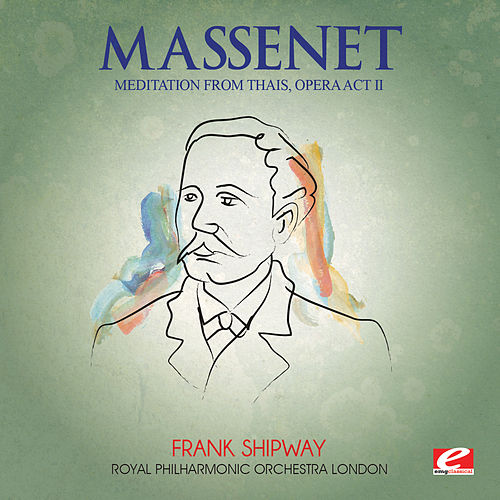 Massenet: Thais - Act II: 'Meditation' (Digitally Remastered) by Royal Philharmonic Orchestra