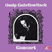 Ossip Gabrilowitsch Concert (Digitally Remastered) by Ossip Gabrilowitsch