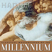Classical Masterpieces of the Millennium: Handel by Various Artists