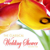 The Classical Wedding Shower, Vol. 5 by Various Artists
