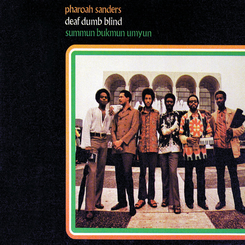 Deaf, Dumb, Blind: Summun, Bukmun, Umyun by Pharoah Sanders