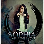 Live for Love by Sophia
