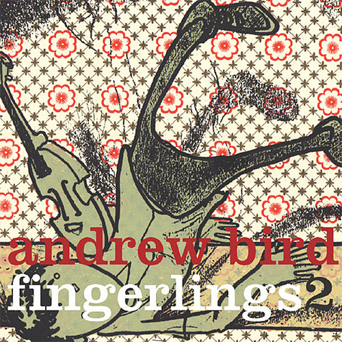 Fingerlings 2 by Andrew Bird
