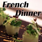 French Dinner: Best French Music for a Romantic Dinner by Various Artists