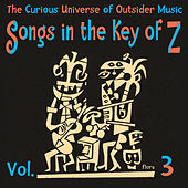 Songs in the Key of Z, Vol. 3: The Curious Universe of Outsider Music by Various Artists