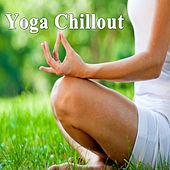 Yoga Chillout (Practice of Spiritual, Philosophical, Mental and Physical Training for Body, Mind & Soul) by Various Artists