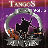 Tangos de Mi Alma, Vol. 5 by Various Artists
