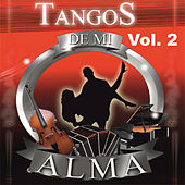 Tangos de Mi Alma, Vol. 2 by Various Artists