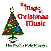 The Magic of Christmas Music by The North Pole Players