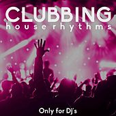 Clubbing (House Rhythms) by Various Artists
