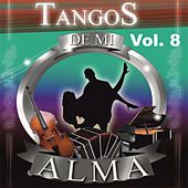 Tangos de Mi Alma, Vol. 8 by Various Artists