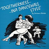 Togetherness Ina Dancehall Style by Various Artists