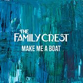 Make Me A Boat by The Family Crest