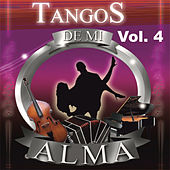 Tangos de Mi Alma, Vol. 4 by Various Artists